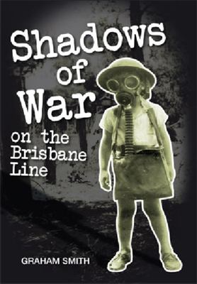 SHADOWS OF WAR ON THE BRISBANE LINE