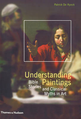 UNDERSTANDING PAINTINGS BIBLE STORIES AND CLASSICAL MYTHS IN ART