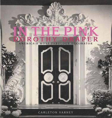 In the Pink: Dorothy Draper: America's Most Fabulous Decorator