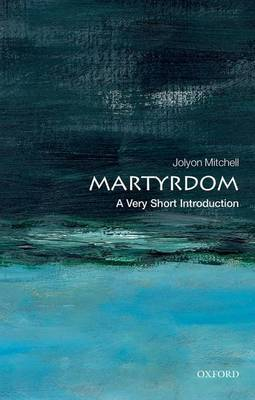 Martyrdom : A Very Short Introduction