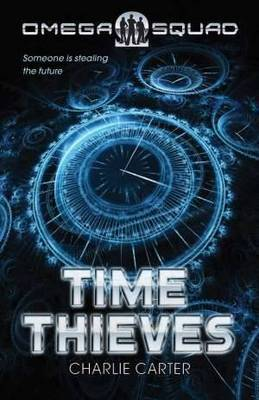 Time Thieves ; Omega Squad #1