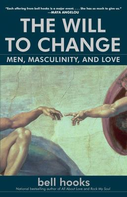 The Will to Change - Men, Masculinity, and Love