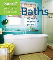 Sunset Make It Your Own: Baths: 50 Easy Weekend Projects