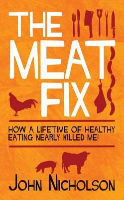 The Meat Fix: How a Lifetime of Healthy Eating Nearly Killed Me