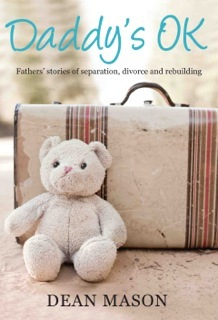 Daddy's Ok: Fathers' Stories of Separation, Divorce and Rebuilding