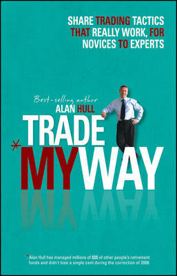 Trade my way : share trading tactics that really work for novices to experts