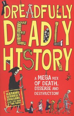 Dreadfully Deadly History: A Mega Mix of Death, Disease and Destruction!