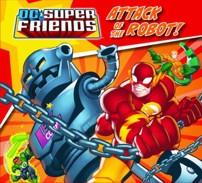 Attack of the Robot (DC Super Friends #2)