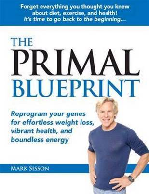 Primal Blueprint: Reprogram Your Genes for Effortless Weight Loss, Vibrant Health, & Boundless Energy