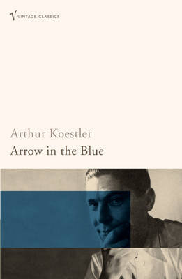 Arrow in the Blue: The First Volume of an Autobiography - 1905-31