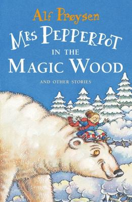 Mrs Pepperpot in the Magic Wood and Other Stories