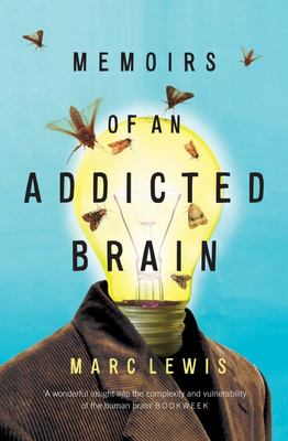 Memoirs of An Addicted Brain - A Neuroscientist Examines His Former Life on drugs
