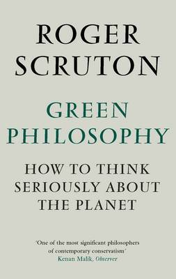Green Philosophy: How to Think Seriously About the Planet
