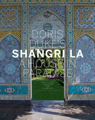 Doris Duke's Shangri La: A House in Paradise