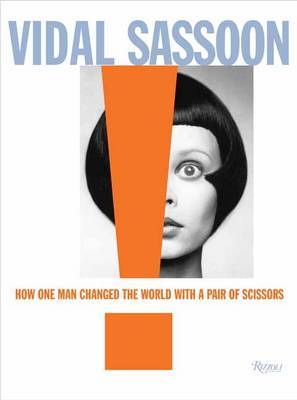 VIDAL SASSOON HOW ONE MAN CHANGED THE WO