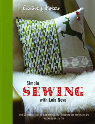 Creative Makers: Simple Sewing with Lola Nova: With 25 Stylish Step-by-Step Projects for Your Handmade Life