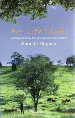 Art Life Chooks: Learning to Leave the City and Love the Country