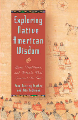 Exploring Native American Wisdom: Lore, Traditions and Rituals That Connect Us All