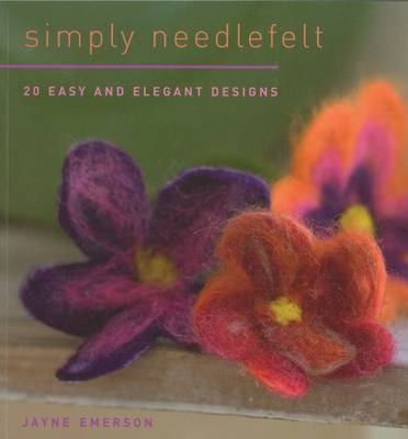 Simply Needlefelt: 20 Easy and Elegant Designs