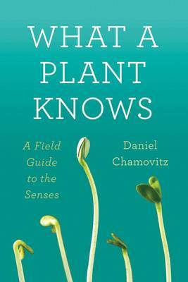What a Plant Knows: A Field Guide to the Sense