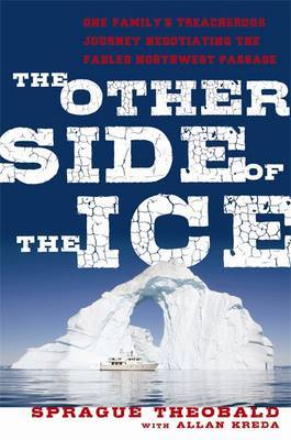 Other Side of the Ice: One Family's Treacherous Journey Negotiating the Northwest Passage