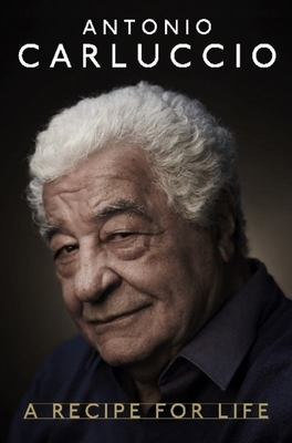 Antonio Carluccio - A Recipe for Life