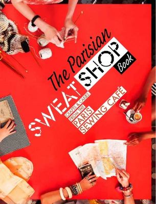 The Parisian Sweatshop: Crafts and Cakes from the Paris Sewing Cafe