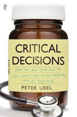 Critical Decisions: How You and Your Doctor Can Make the Right Medical Choices Together