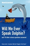 Will We Ever Speak Dolphin? And 110 other science questions answered