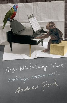 Try Whistling This: Writings About Music