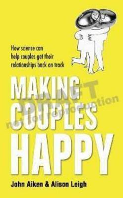 Making Couples Happy: How Science Can Help Couples Get Their Relationships Back on Track