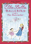 Ella Bella Ballerina and the Nutcracker (H/B)