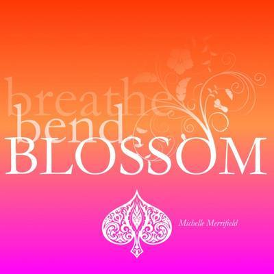 Breathe Bend Blossom
