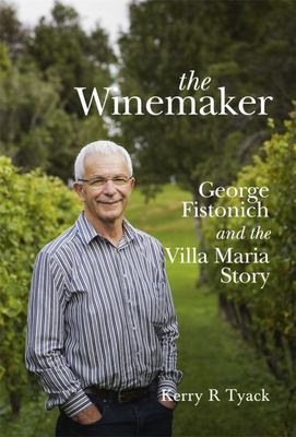 The Winemaker: George Fistonich and the Villa Maria Story