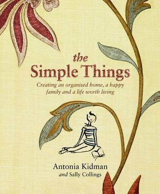 The Simple Things: Creating an Organised Home, a Happy Family and a LifeWorth Living