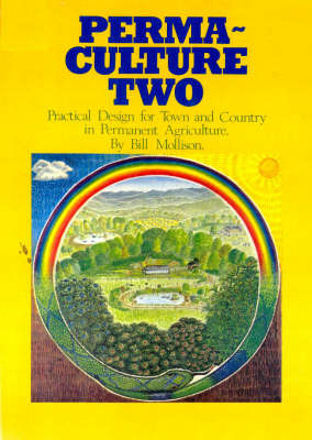 Permaculture Two Practical Design for Town and Country in Permanent Agriculture
