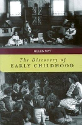 The Discovery of Early Childhood The development of services for the care and education of very young children, mid eighteenth century Europe to mid twentieth century New Zealand