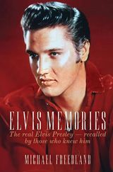 Elvis Memories: The Real Elvis Presley Recalled by Those Who Knew Him