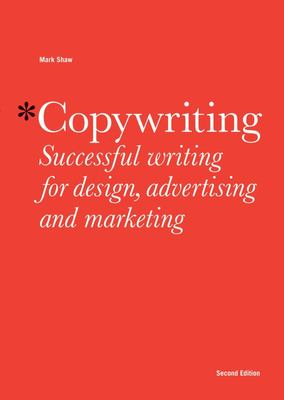 Copywriting Successful Writing for Design, Advertising and Marketing