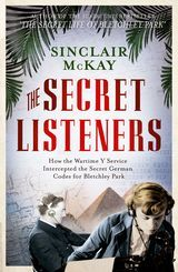 The Secret Listeners: How the Y service intercepted the secret German codes for Bletchley Park