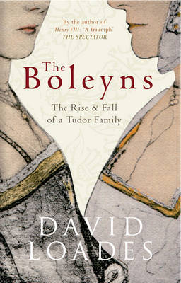 Boleyns: The Rise & Fall of a Tudor Family