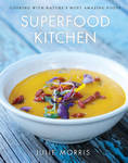 The Superfood Kitchen: Cooking with Nature's Most Amazing Foods