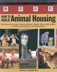 How to Build Animal Housing - 60 Plans For Coops Hutches Barns Sheds