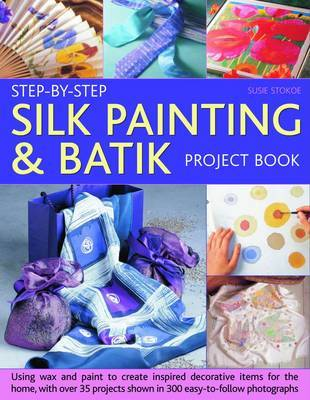 Step-by-Step Silk Painting and Batik
