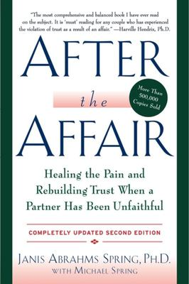 After the Affair: Healing the Pain and Rebuilding Trust When a Partner Has Been Unfaithful (2nd Edition)