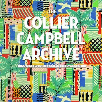 The Collier Campbell Archive 50 Years of Passion in Pattern