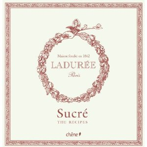 Laduree Sucre: The Sweet Recipes (U.S. Edition)