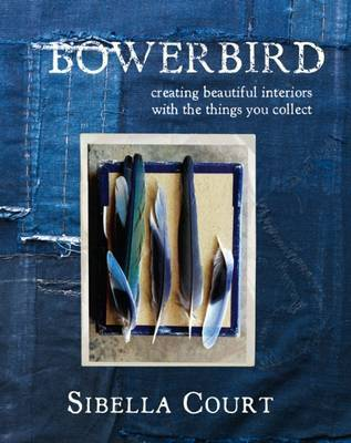 Bowerbird: Creating Beautiful Interiors with the Things You Collect