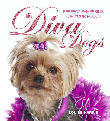 Diva Dogs: Perfect Pampering for Your Pooch