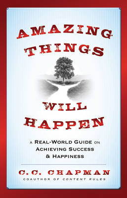 Amazing Things Will Happen: A Real World Guide on Achieving Success and Happiness